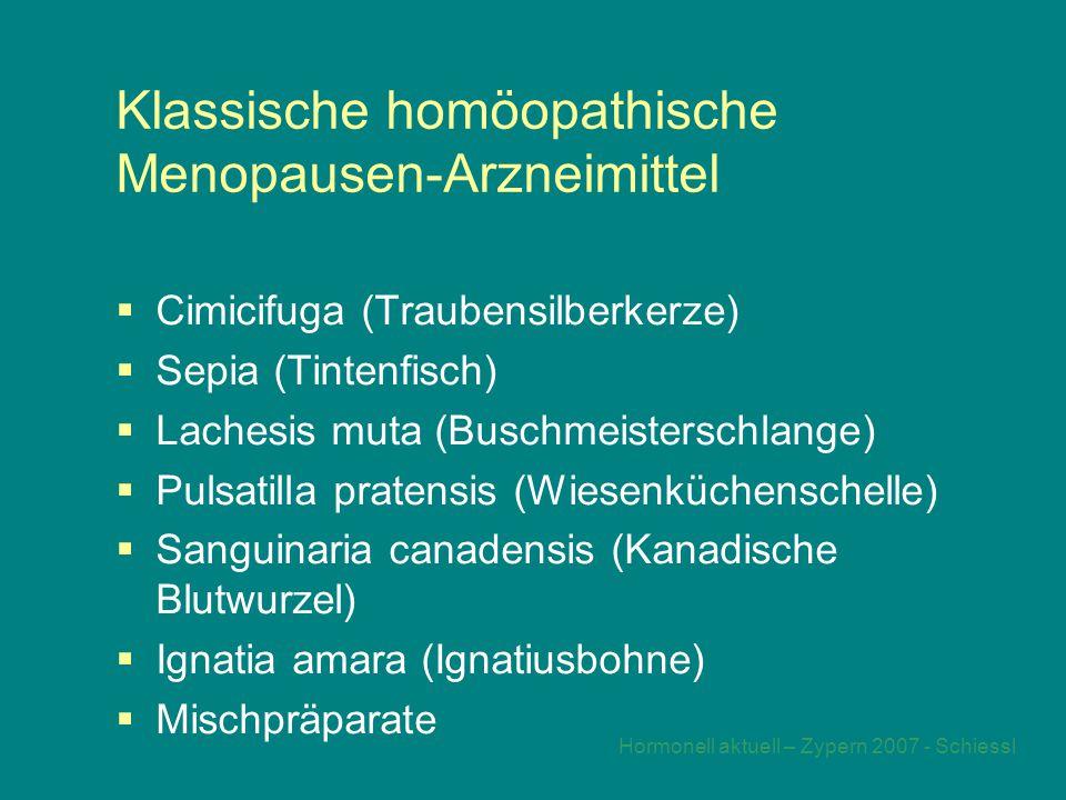 Hormonell aktuell – Zypern 2007 - Schiessl Klassische homöopathische Menopausen-Arzneimittel  Cimicifuga (Traubensilberkerze)  Sepia (Tintenfisch)  Lachesis muta (Buschmeisterschlange)  Pulsatilla pratensis (Wiesenküchenschelle)  Sanguinaria canadensis (Kanadische Blutwurzel)  Ignatia amara (Ignatiusbohne)  Mischpräparate