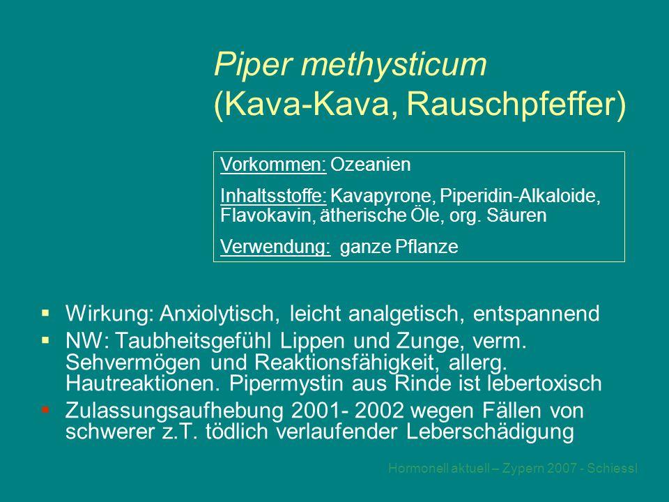 Hormonell aktuell – Zypern 2007 - Schiessl Piper methysticum (Kava-Kava, Rauschpfeffer)  Wirkung: Anxiolytisch, leicht analgetisch, entspannend  NW: Taubheitsgefühl Lippen und Zunge, verm.