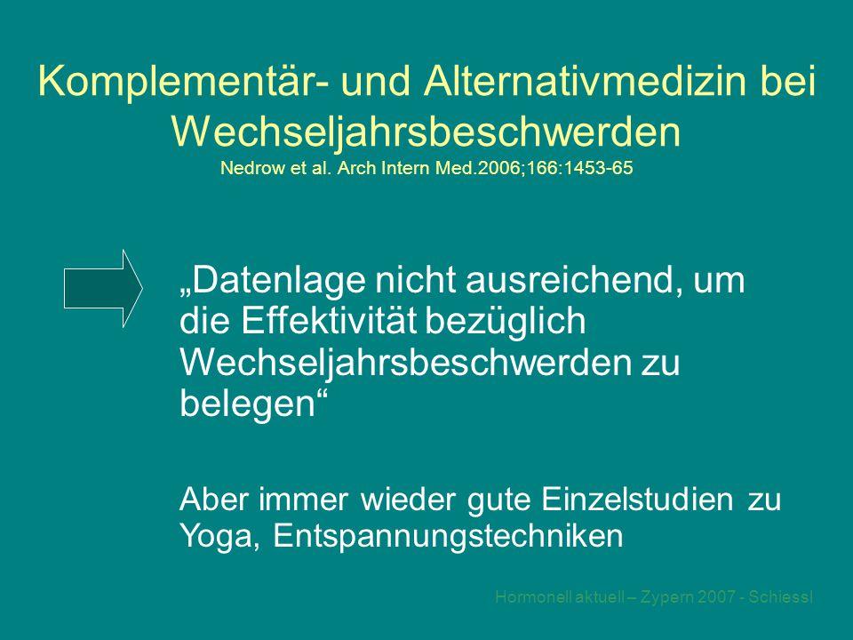Hormonell aktuell – Zypern 2007 - Schiessl Komplementär- und Alternativmedizin bei Wechseljahrsbeschwerden Nedrow et al.