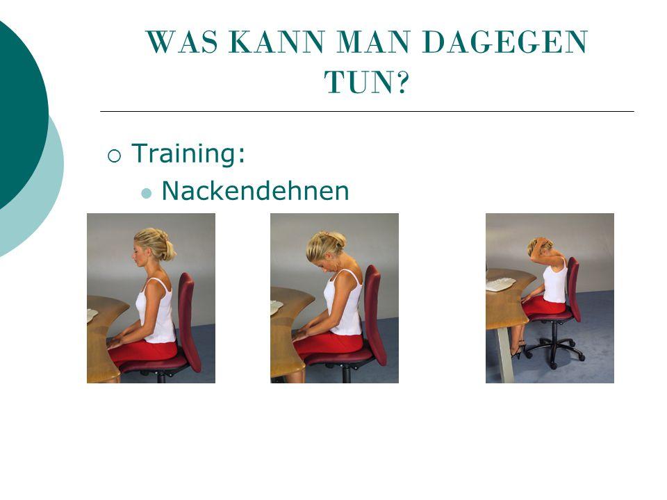 WAS KANN MAN DAGEGEN TUN?  Training: Nackendehnen
