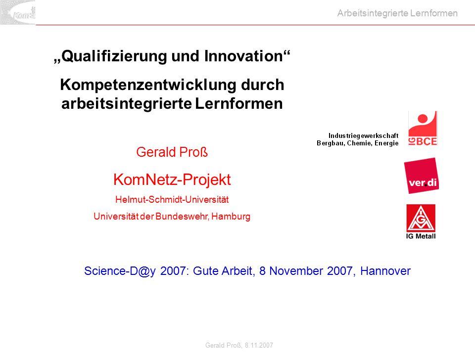 """Gerald Proß, 8.11.2007 Arbeitsintegrierte Lernformen """"Qualifizierung und Innovation"""" Kompetenzentwicklung durch arbeitsintegrierte Lernformen Gerald P"""