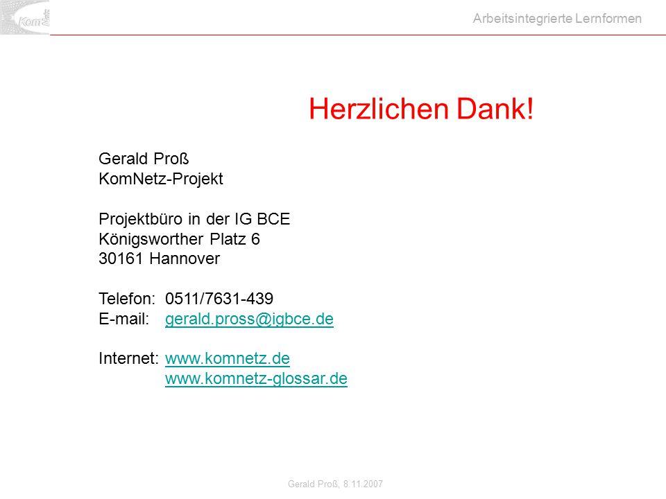 Gerald Proß, 8.11.2007 Arbeitsintegrierte Lernformen Gerald Proß KomNetz-Projekt Projektbüro in der IG BCE Königsworther Platz 6 30161 Hannover Telefo