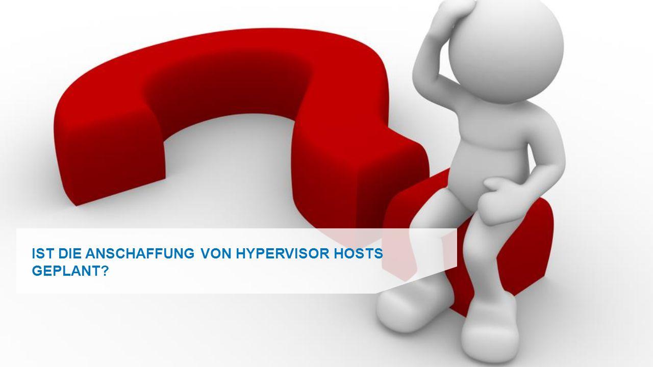 6 Konica Minolta IT Solutions Prinzip Partnerschaft IST DIE ANSCHAFFUNG VON HYPERVISOR HOSTS GEPLANT?