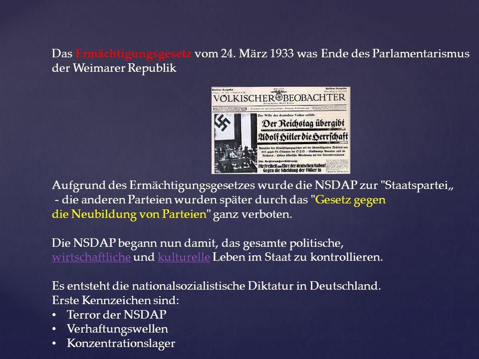 Das Ermächtigungsgesetz vom 24. März 1933 was Ende des Parlamentarismus der Weimarer Republik Aufgrund des Ermächtigungsgesetzes wurde die NSDAP zur
