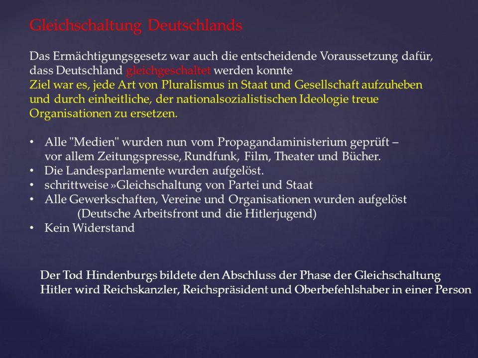 Der Tod Hindenburgs bildete den Abschluss der Phase der Gleichschaltung Hitler wird Reichskanzler, Reichspräsident und Oberbefehlshaber in einer Perso