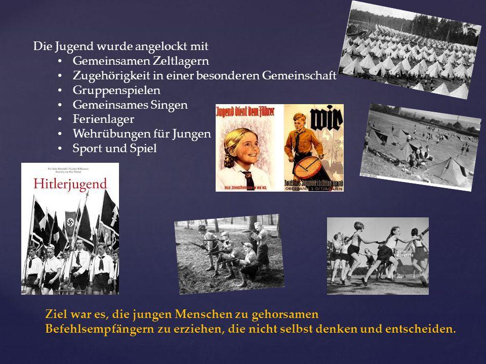 Die Jugend wurde angelockt mit Gemeinsamen Zeltlagern Zugehörigkeit in einer besonderen Gemeinschaft Gruppenspielen Gemeinsames Singen Ferienlager Weh