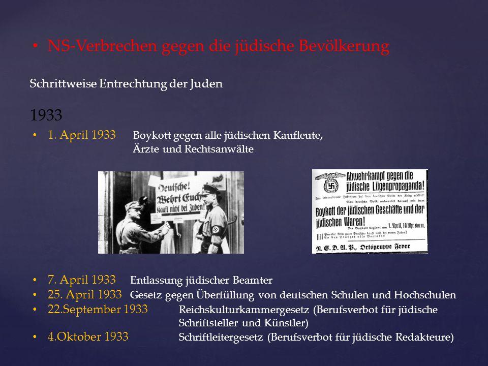 1. April 1933 Boykott gegen alle jüdischen Kaufleute, Ärzte und Rechtsanwälte 7. April 1933 Entlassung jüdischer Beamter 25. April 1933 Gesetz gegen Ü