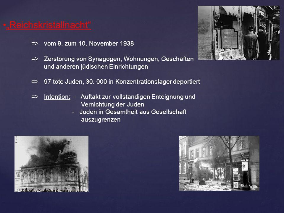 """""""Reichskristallnacht"""" => vom 9. zum 10. November 1938 => Zerstörung von Synagogen, Wohnungen, Geschäften und anderen jüdischen Einrichtungen => 97 tot"""