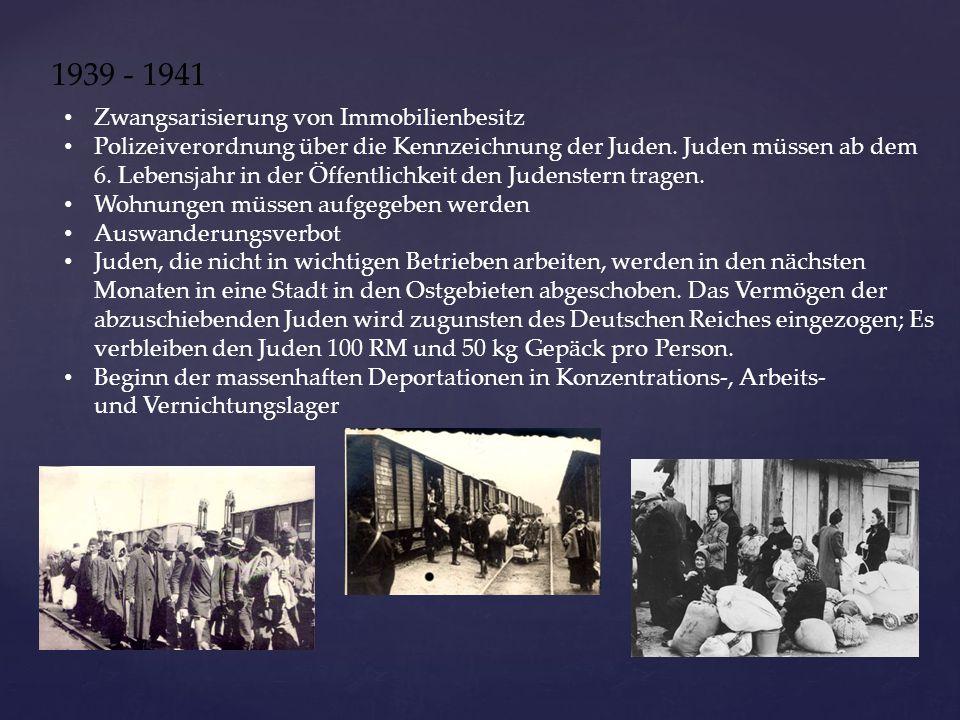 1939 - 1941 Zwangsarisierung von Immobilienbesitz Polizeiverordnung über die Kennzeichnung der Juden. Juden müssen ab dem 6. Lebensjahr in der Öffentl