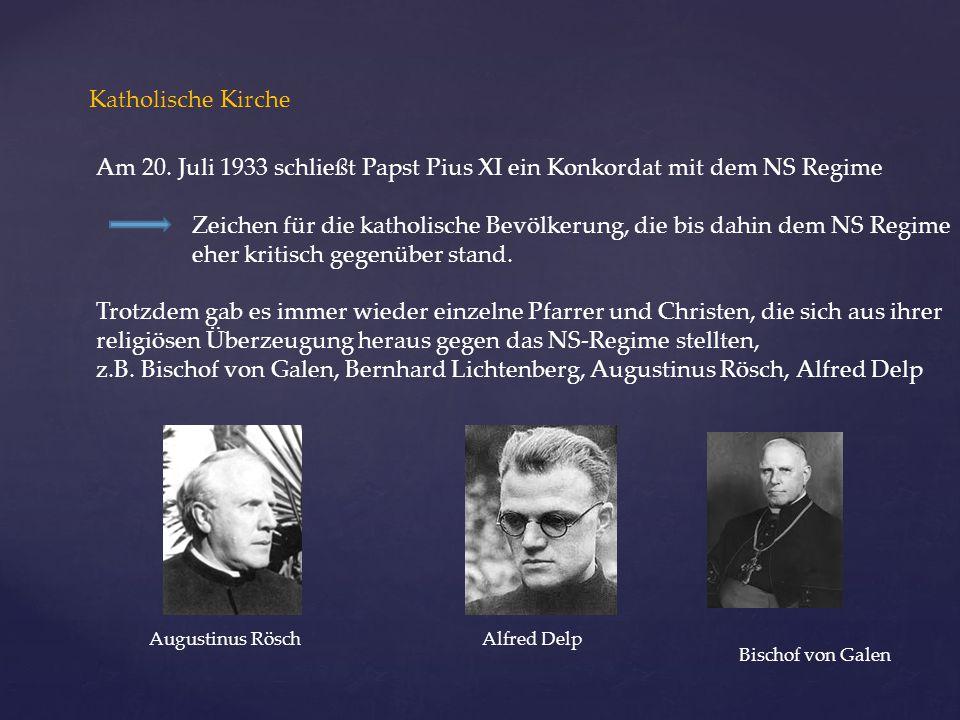 Katholische Kirche Am 20. Juli 1933 schließt Papst Pius XI ein Konkordat mit dem NS Regime Zeichen für die katholische Bevölkerung, die bis dahin dem