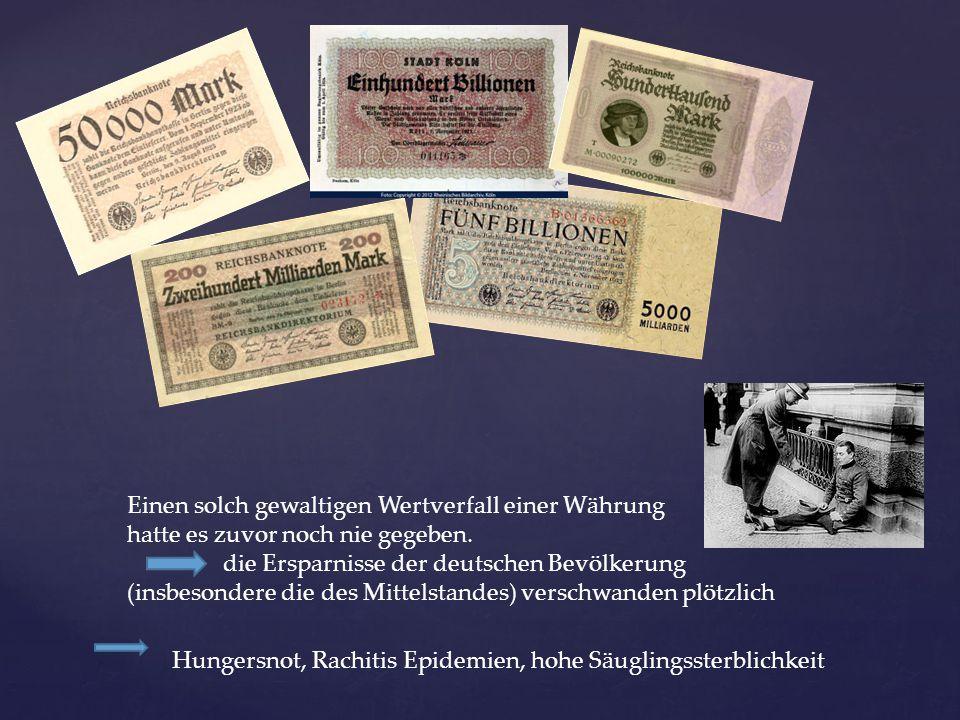 Einen solch gewaltigen Wertverfall einer Währung hatte es zuvor noch nie gegeben. die Ersparnisse der deutschen Bevölkerung (insbesondere die des Mitt