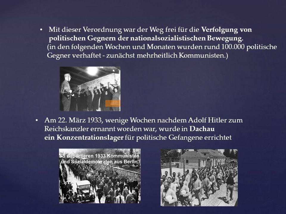 Mit dieser Verordnung war der Weg frei für die Verfolgung von politischen Gegnern der nationalsozialistischen Bewegung. (in den folgenden Wochen und M