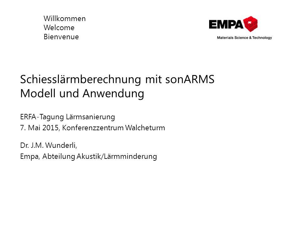 Willkommen Welcome Bienvenue Schiesslärmberechnung mit sonARMS Modell und Anwendung ERFA-Tagung Lärmsanierung 7. Mai 2015, Konferenzzentrum Walcheturm