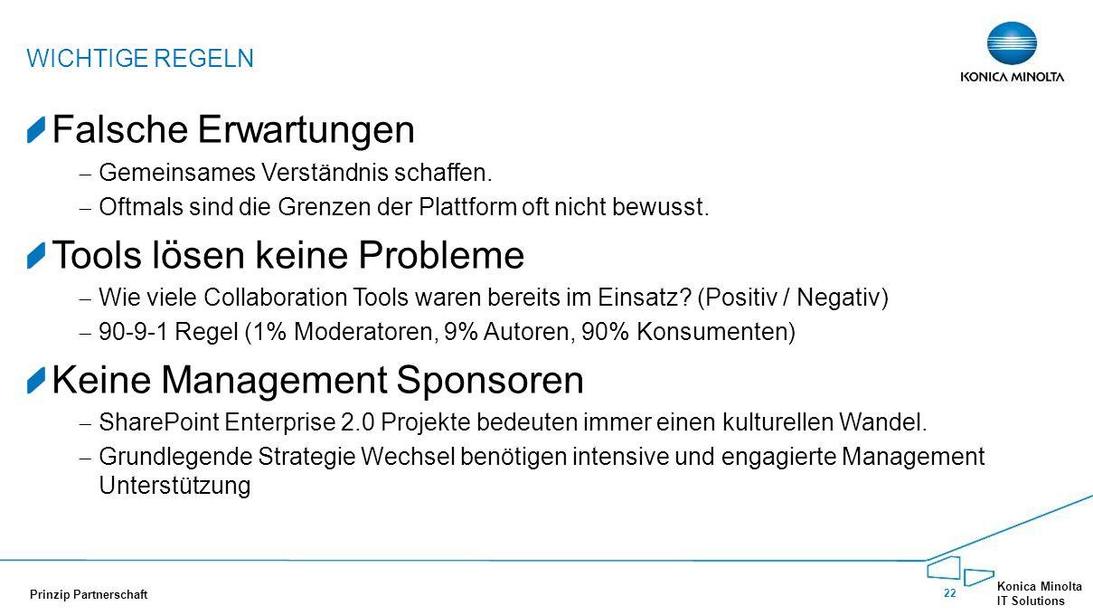 22 Konica Minolta IT Solutions Prinzip Partnerschaft Falsche Erwartungen  Gemeinsames Verständnis schaffen.  Oftmals sind die Grenzen der Plattform
