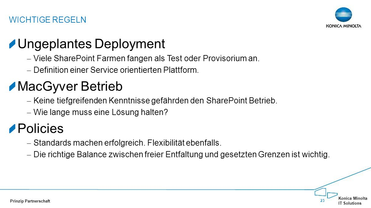 23 Konica Minolta IT Solutions Prinzip Partnerschaft Ungeplantes Deployment  Viele SharePoint Farmen fangen als Test oder Provisorium an.  Definitio