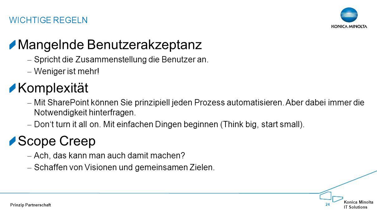 24 Konica Minolta IT Solutions Prinzip Partnerschaft Mangelnde Benutzerakzeptanz  Spricht die Zusammenstellung die Benutzer an.  Weniger ist mehr! K