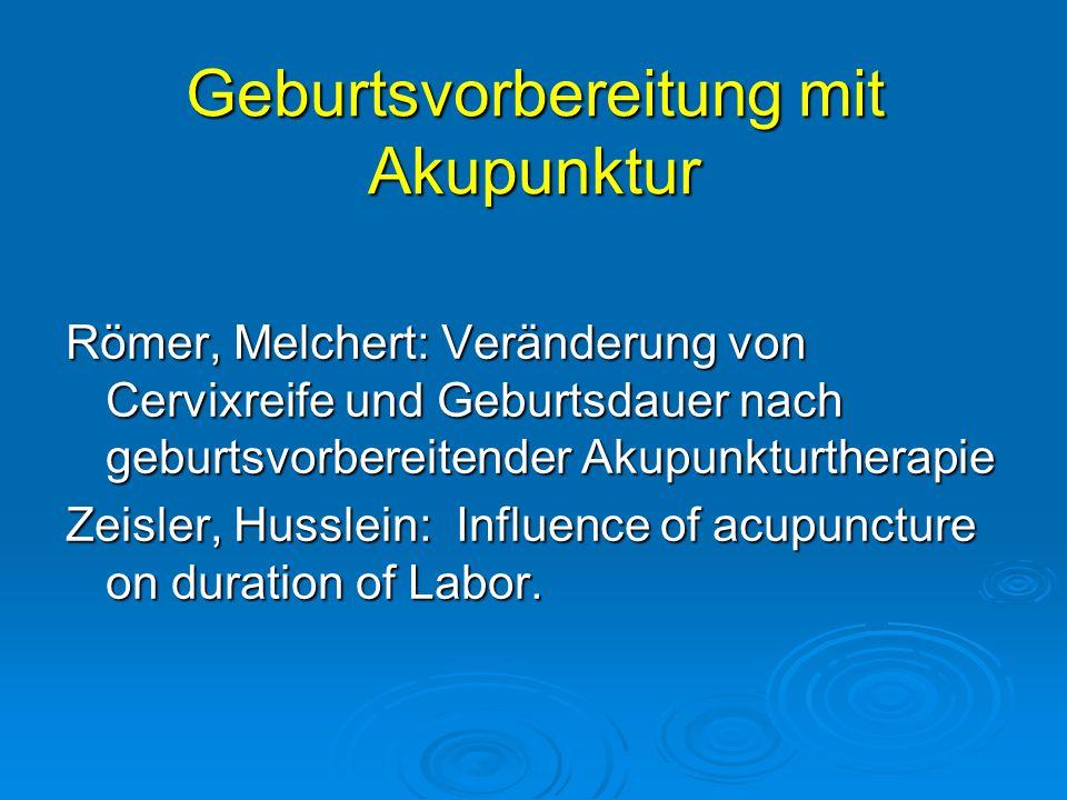 Geburtsvorbereitung mit Akupunktur Römer, Melchert: Veränderung von Cervixreife und Geburtsdauer nach geburtsvorbereitender Akupunkturtherapie Zeisler