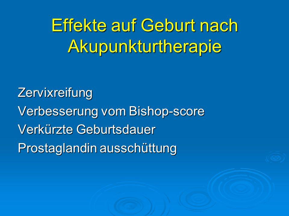 Effekte auf Geburt nach Akupunkturtherapie Zervixreifung Verbesserung vom Bishop-score Verkürzte Geburtsdauer Prostaglandin ausschüttung