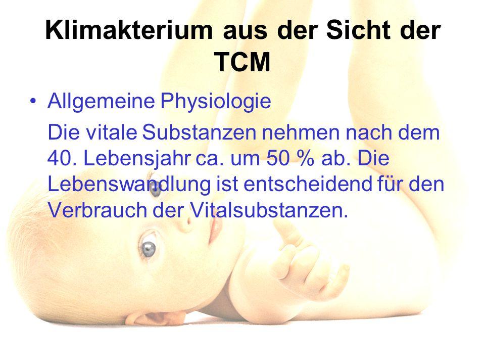 Klimakterium aus der Sicht der TCM Allgemeine Physiologie Die vitale Substanzen nehmen nach dem 40. Lebensjahr ca. um 50 % ab. Die Lebenswandlung ist