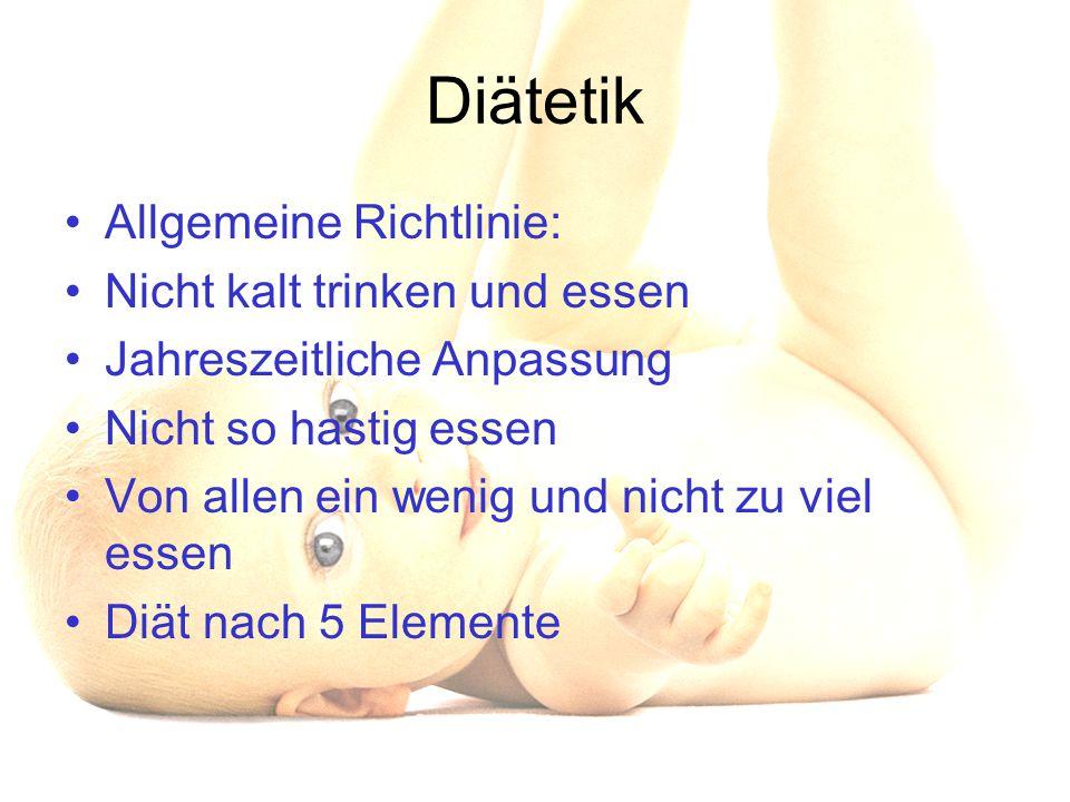 Diätetik Allgemeine Richtlinie: Nicht kalt trinken und essen Jahreszeitliche Anpassung Nicht so hastig essen Von allen ein wenig und nicht zu viel ess