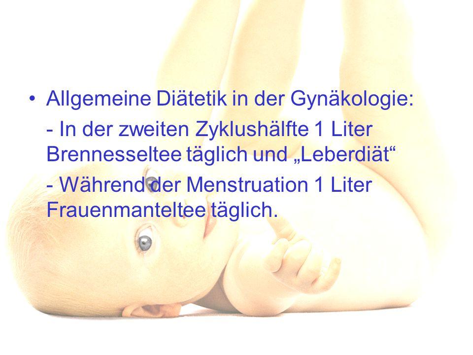 """Allgemeine Diätetik in der Gynäkologie: - In der zweiten Zyklushälfte 1 Liter Brennesseltee täglich und """"Leberdiät"""" - Während der Menstruation 1 Liter"""
