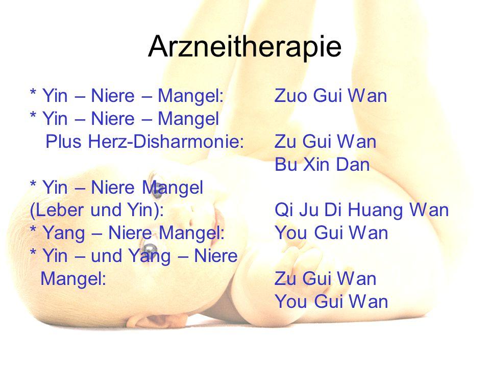 Arzneitherapie * Yin – Niere – Mangel: Zuo Gui Wan * Yin – Niere – Mangel Plus Herz-Disharmonie: Zu Gui Wan Bu Xin Dan * Yin – Niere Mangel (Leber und