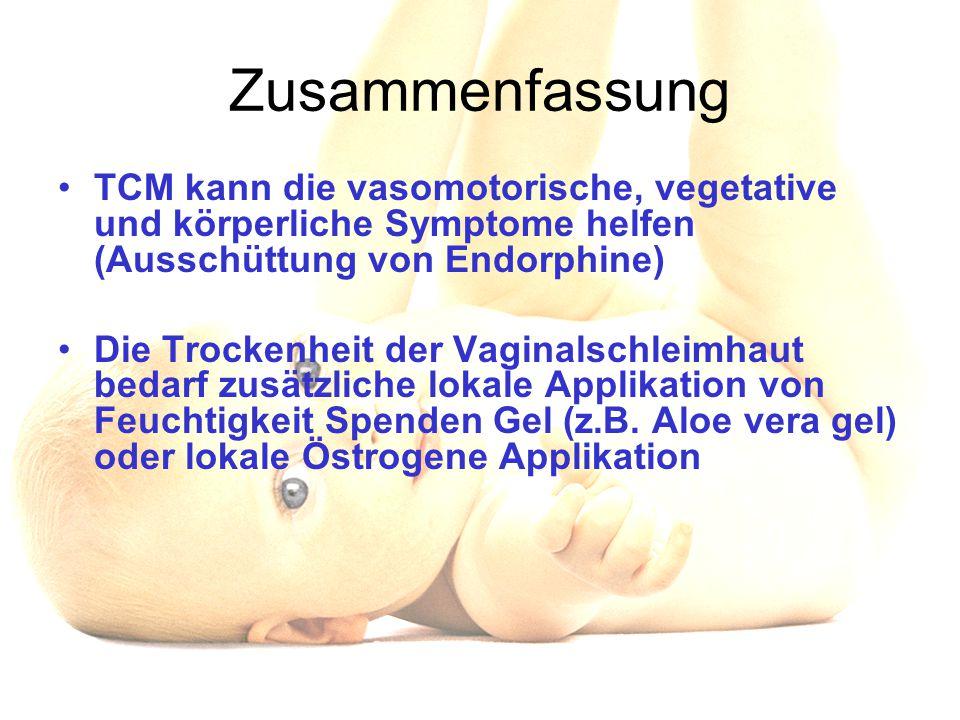 Zusammenfassung TCM kann die vasomotorische, vegetative und körperliche Symptome helfen (Ausschüttung von Endorphine) Die Trockenheit der Vaginalschle
