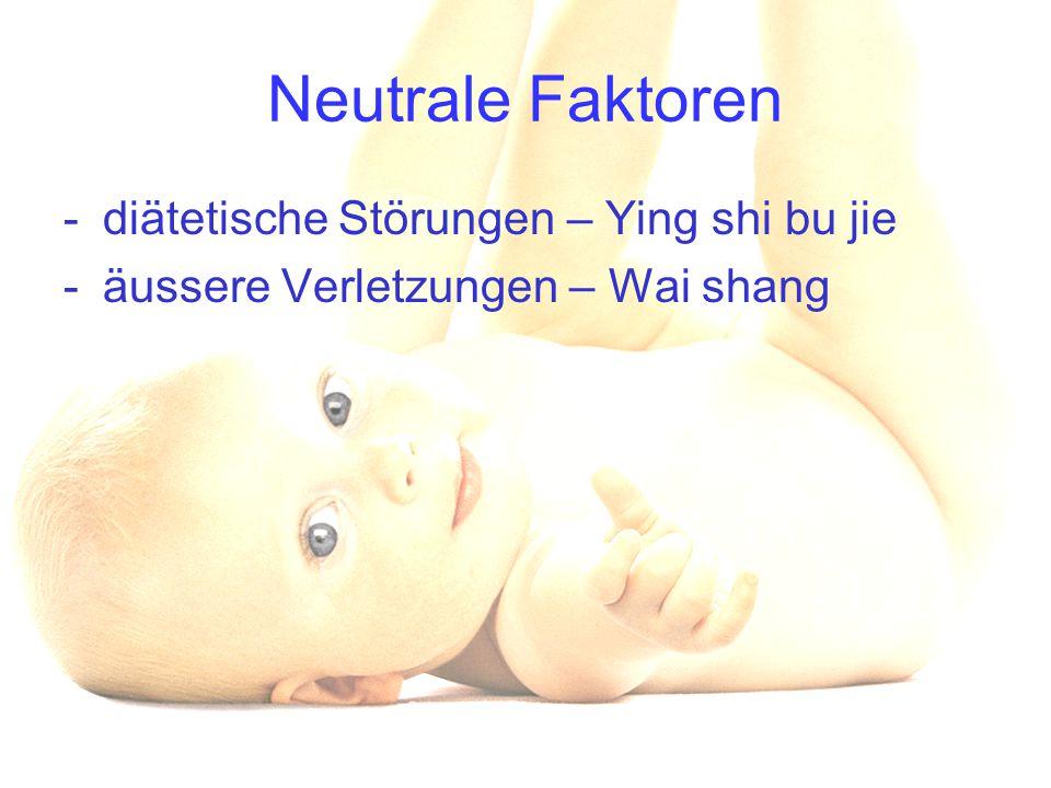 Neutrale Faktoren -diätetische Störungen – Ying shi bu jie -äussere Verletzungen – Wai shang