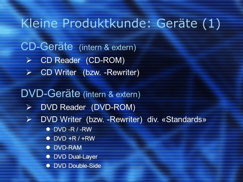 Kleine Produktkunde: Geräte (1) CD-Geräte (intern & extern)  CD Reader (CD-ROM)  CD Writer (bzw. -Rewriter) DVD-Geräte (intern & extern)  DVD Reade
