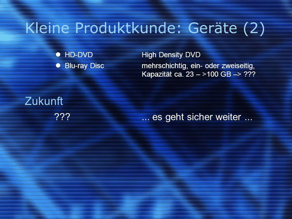 Kleine Produktkunde: Geräte (2) HD-DVDHigh Density DVD Blu-ray Discmehrschichtig, ein- oder zweiseitig, Kapazität ca. 23 – >100 GB –> ??? Zukunft ???.