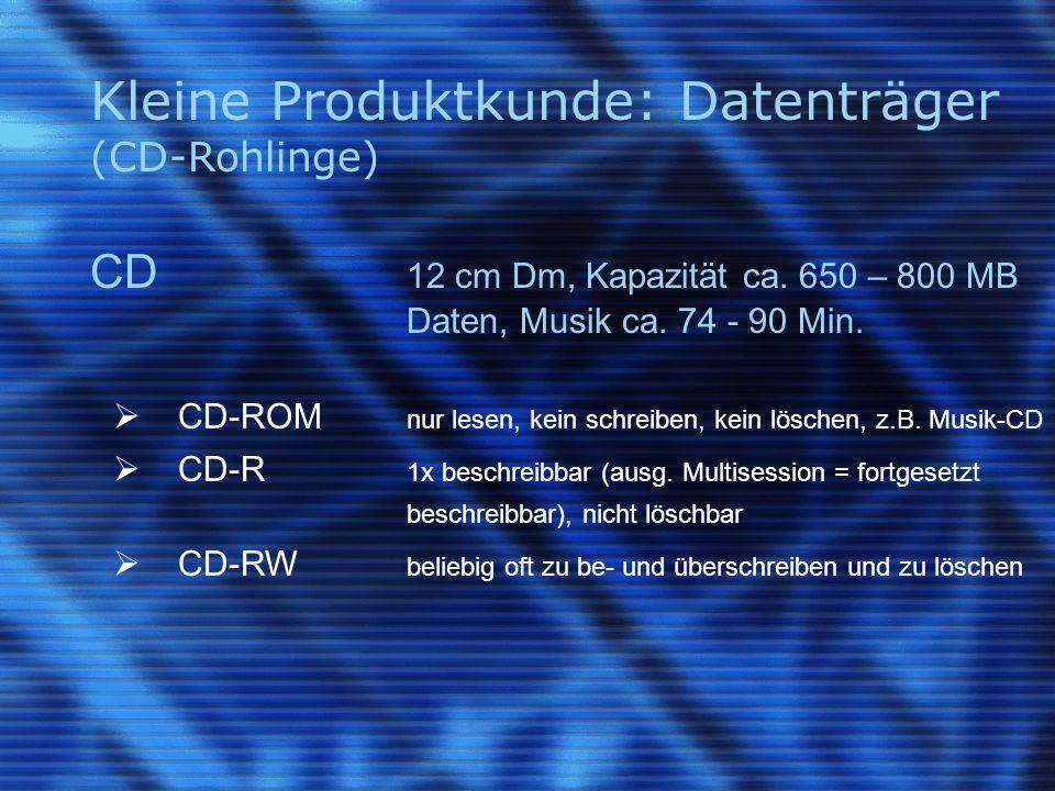 Kleine Produktkunde: Datenträger (CD-Rohlinge) CD 12 cm Dm, Kapazität ca. 650 – 800 MB Daten, Musik ca. 74 - 90 Min.  CD-ROM nur lesen, kein schreibe