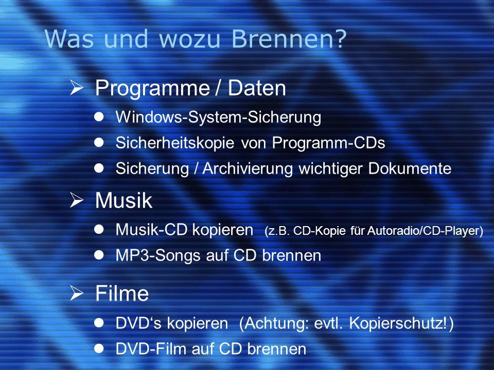 Was und wozu Brennen?  Programme / Daten Windows-System-Sicherung Sicherheitskopie von Programm-CDs Sicherung / Archivierung wichtiger Dokumente  Mu