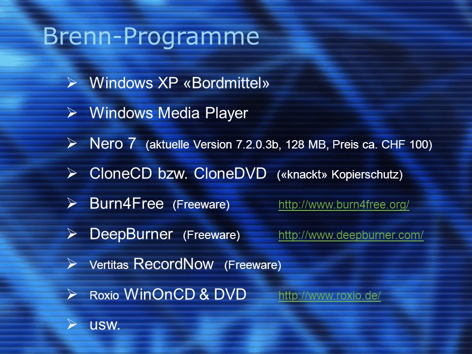 Brenn-Programme  Windows XP «Bordmittel»  Windows Media Player  Nero 7 (aktuelle Version 7.2.0.3b, 128 MB, Preis ca.