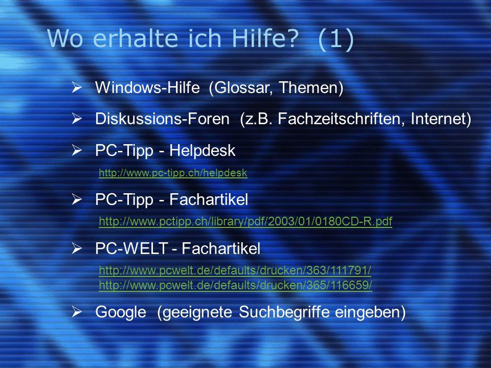 Wo erhalte ich Hilfe? (1)  Windows-Hilfe (Glossar, Themen)  Diskussions-Foren (z.B. Fachzeitschriften, Internet)  PC-Tipp - Helpdesk http://www.pc-