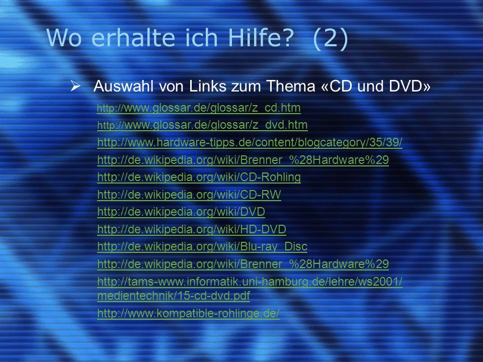 Wo erhalte ich Hilfe? (2)  Auswahl von Links zum Thema «CD und DVD» http:// www.glossar.de/glossar/z_cd.htmhttp:// www.glossar.de/glossar/z_cd.htm ht