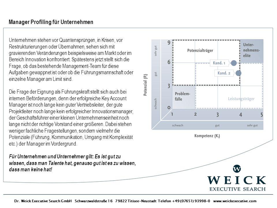 Dr. Weick Executive Search GmbH Schwarzwaldstraße 16 79822 Titisee-Neustadt Telefon +49 (07651) 93998-0 www.weickexecutive.com Manager Profiling für U