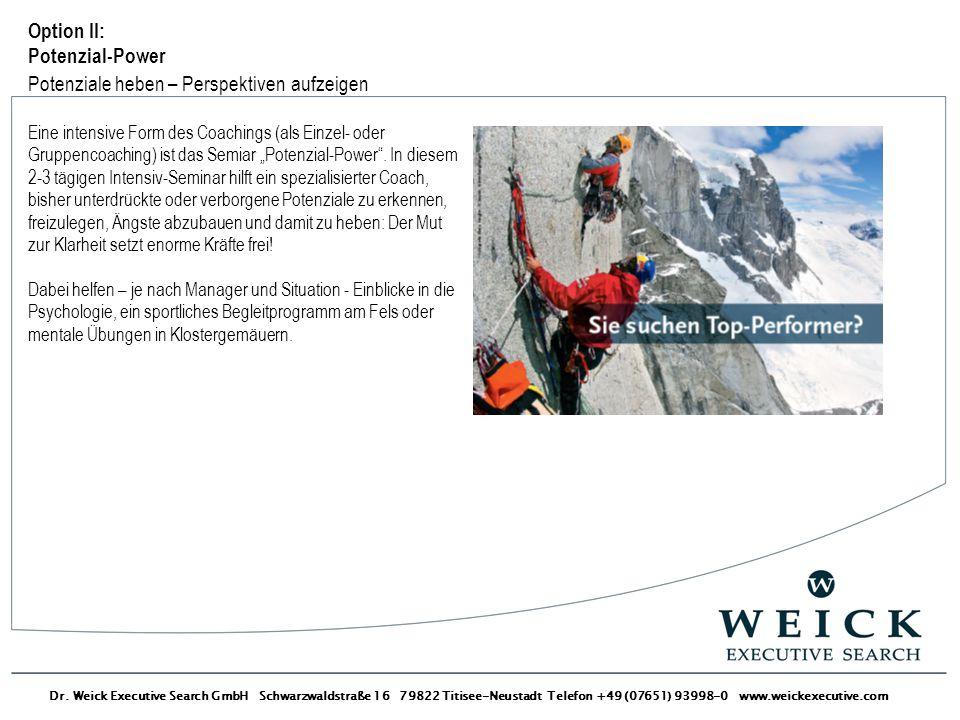 Dr. Weick Executive Search GmbH Schwarzwaldstraße 16 79822 Titisee-Neustadt Telefon +49 (07651) 93998-0 www.weickexecutive.com Option II: Potenzial-Po