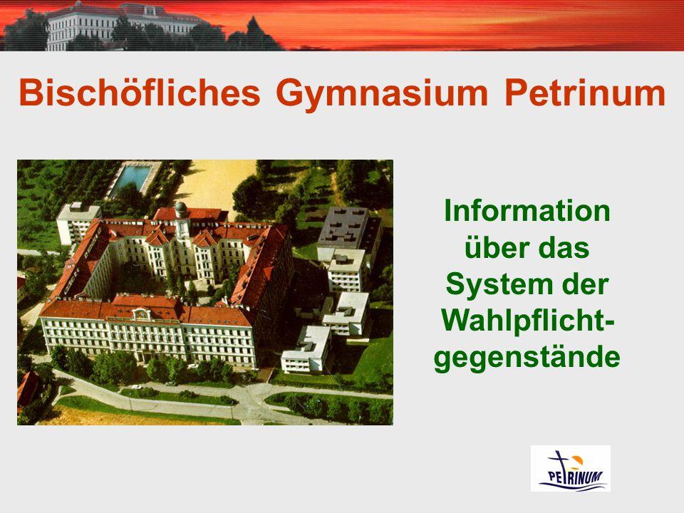 Bischöfliches Gymnasium Petrinum Information über das System der Wahlpflicht- gegenstände