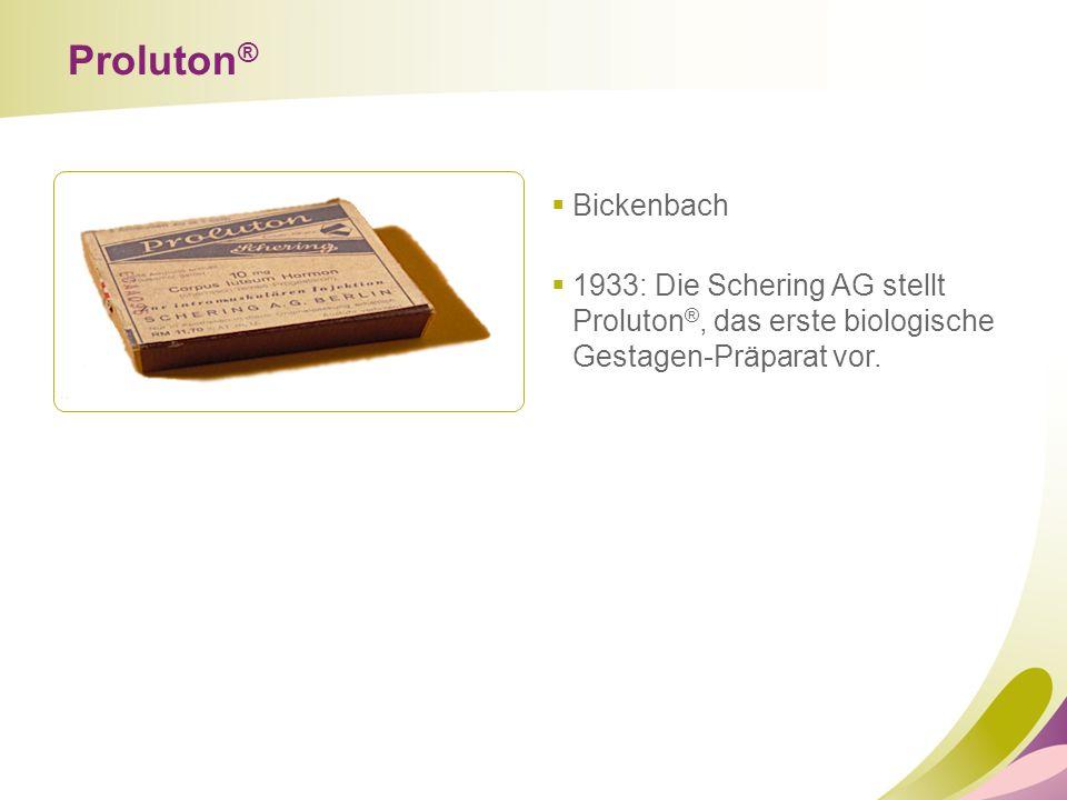 Proluton ®  Bickenbach  1933: Die Schering AG stellt Proluton ®, das erste biologische Gestagen-Präparat vor.