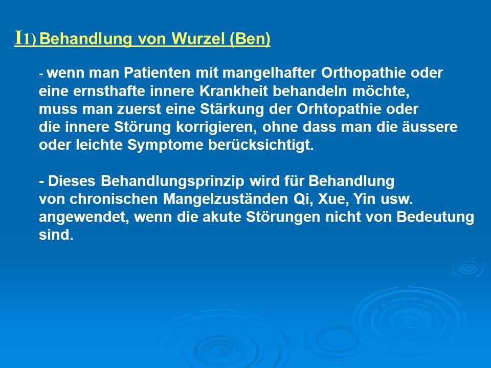 I 1) Behandlung von Wurzel (Ben) - wenn man Patienten mit mangelhafter Orthopathie oder eine ernsthafte innere Krankheit behandeln möchte, muss man zu
