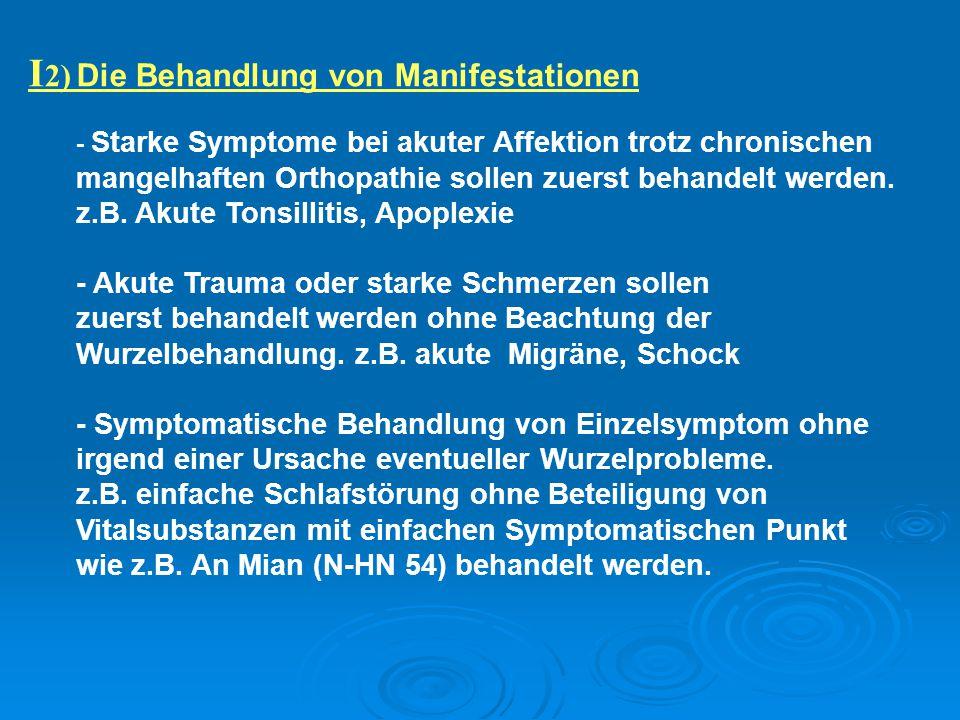 I 2) Die Behandlung von Manifestationen - Starke Symptome bei akuter Affektion trotz chronischen mangelhaften Orthopathie sollen zuerst behandelt werd