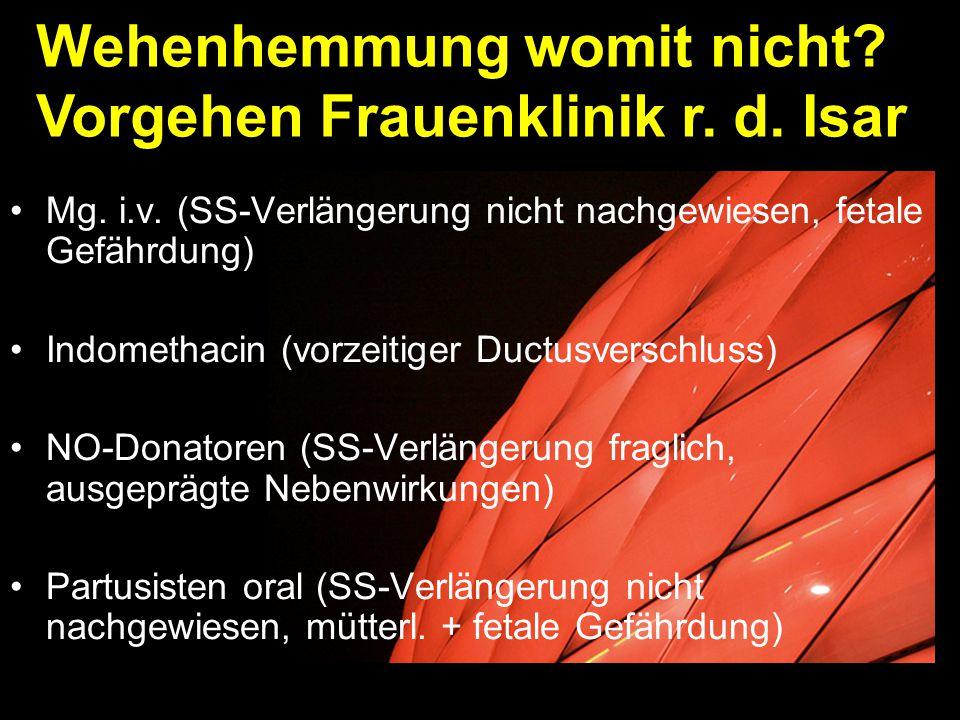 Mg. i.v. (SS-Verlängerung nicht nachgewiesen, fetale Gefährdung) Indomethacin (vorzeitiger Ductusverschluss) NO-Donatoren (SS-Verlängerung fraglich, a