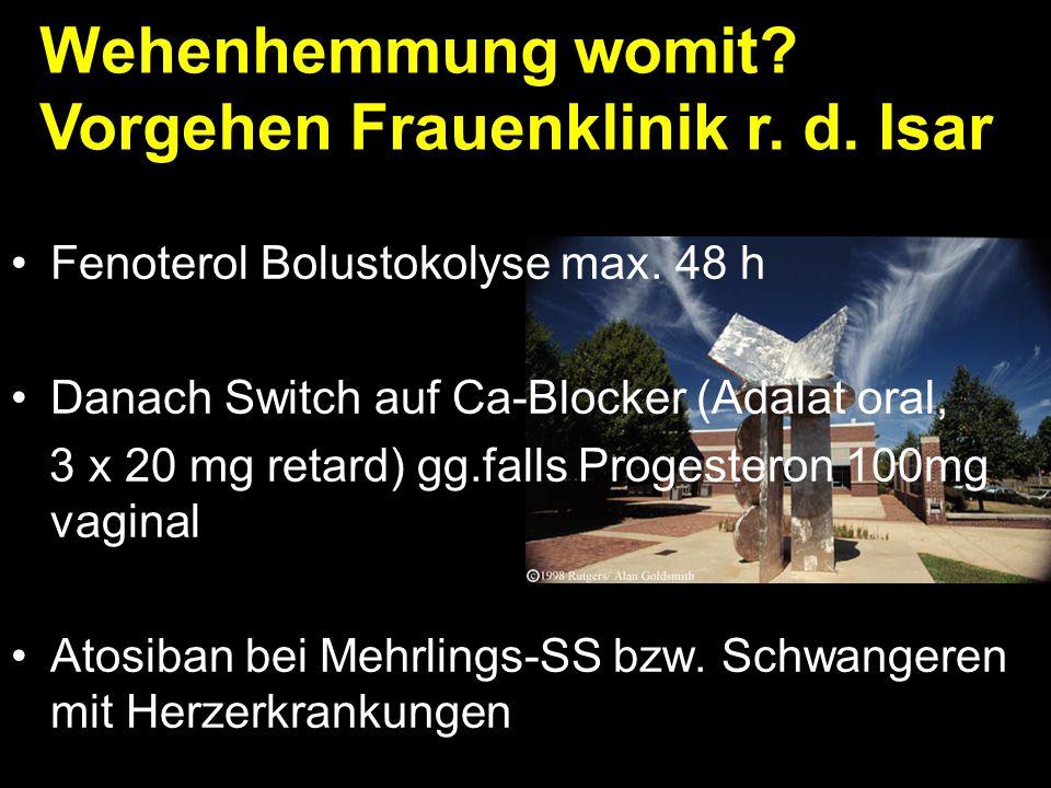 Fenoterol Bolustokolyse max. 48 h Danach Switch auf Ca-Blocker (Adalat oral, 3 x 20 mg retard) gg.falls Progesteron 100mg vaginal Atosiban bei Mehrlin