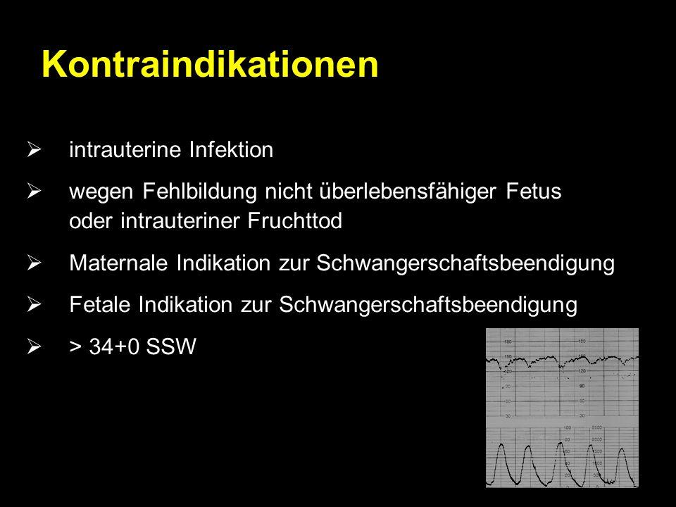 Kontraindikationen  intrauterine Infektion  wegen Fehlbildung nicht überlebensfähiger Fetus oder intrauteriner Fruchttod  Maternale Indikation zur