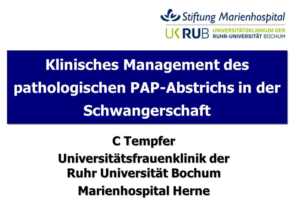 Klinisches Management des pathologischen PAP-Abstrichs in der Schwangerschaft C Tempfer Universitätsfrauenklinik der Ruhr Universität Bochum Marienhos