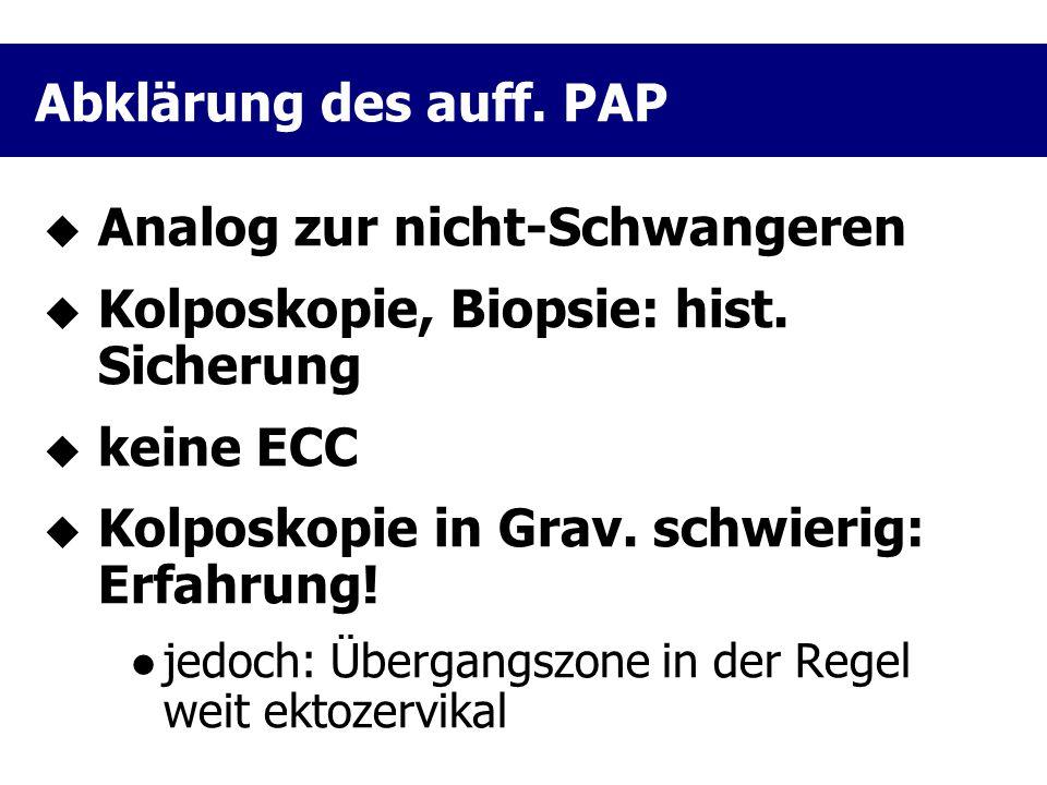  Analog zur nicht-Schwangeren  Kolposkopie, Biopsie: hist. Sicherung  keine ECC  Kolposkopie in Grav. schwierig: Erfahrung! jedoch: Übergangszone