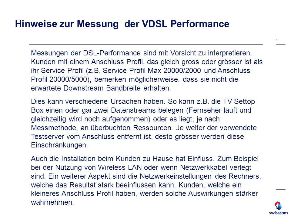 4 Hinweise zur Messung der VDSL Performance Messungen der DSL-Performance sind mit Vorsicht zu interpretieren. Kunden mit einem Anschluss Profil, das