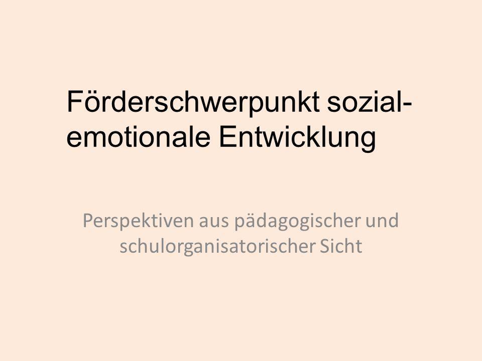 Förderschwerpunkt sozial- emotionale Entwicklung Perspektiven aus pädagogischer und schulorganisatorischer Sicht