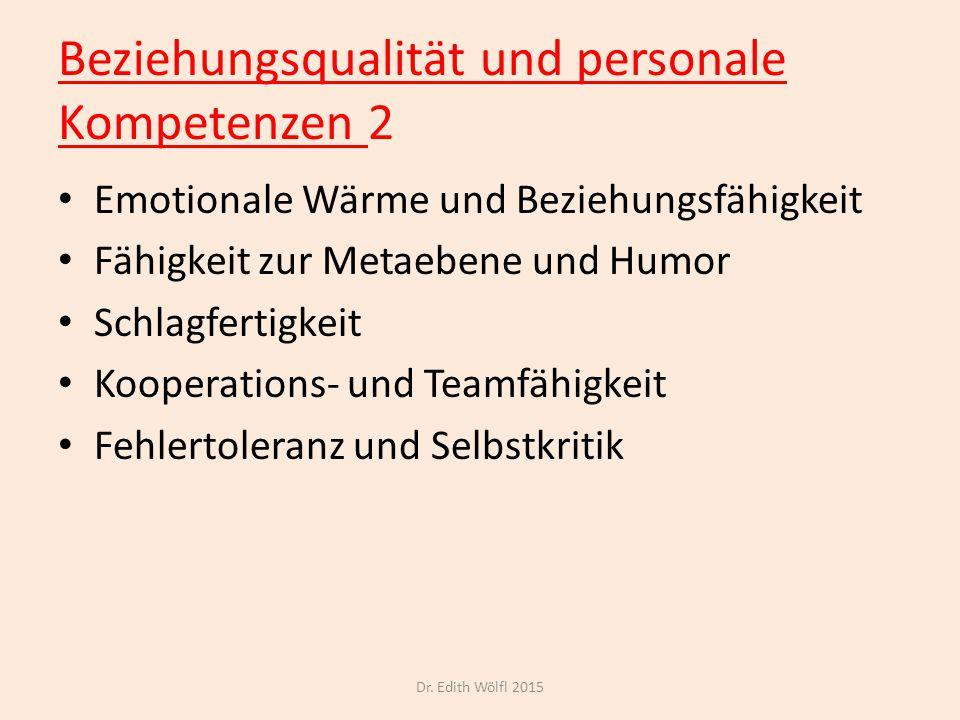 Beziehungsqualität und personale Kompetenzen 2 Emotionale Wärme und Beziehungsfähigkeit Fähigkeit zur Metaebene und Humor Schlagfertigkeit Kooperation