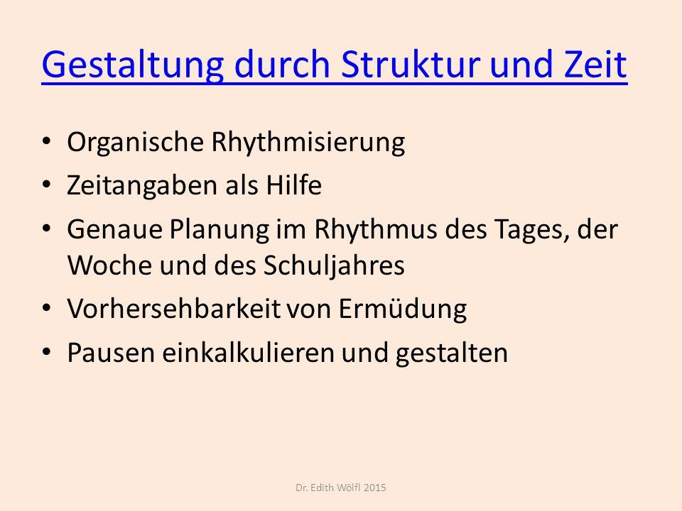 Gestaltung durch Struktur und Zeit Organische Rhythmisierung Zeitangaben als Hilfe Genaue Planung im Rhythmus des Tages, der Woche und des Schuljahres